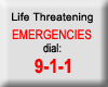 Life Threatening Emergencies dial: 911